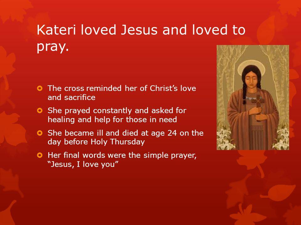 Kateri loved Jesus and loved to pray.