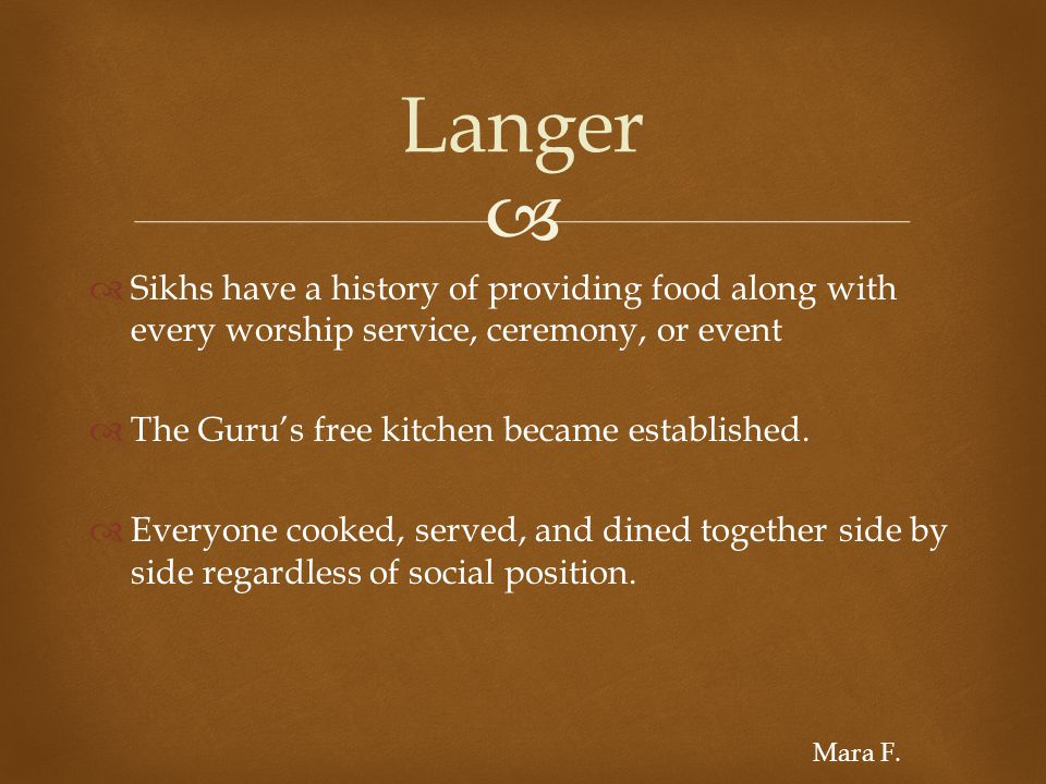  Langer  Sikhs have a history of providing food along with every worship service, ceremony, or event  The Guru's free kitchen became established.