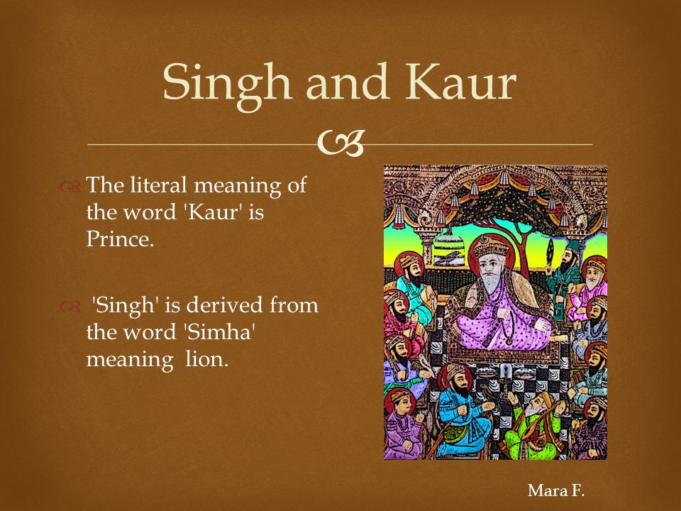   The literal meaning of the word Kaur is Prince.