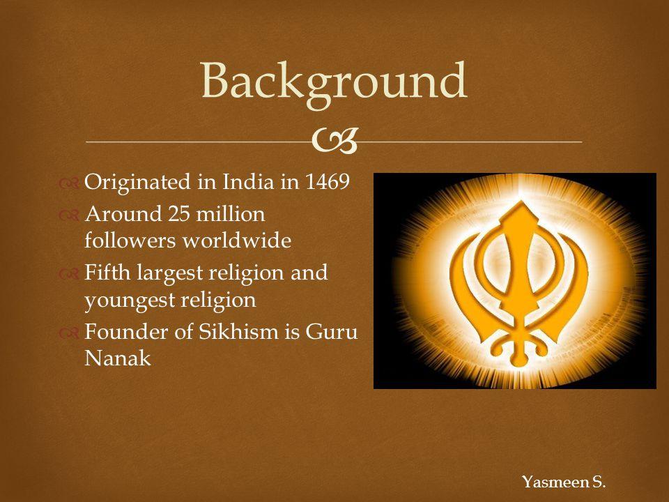   http://www.sikhwomen.com/equality/kaursignificance.htm http://www.sikhwomen.com/equality/kaursignificance.htm  http://sikhism.about.com/od/initiation/a/Amrit.htm http://sikhism.about.com/od/initiation/a/Amrit.htm  http://sikhism.about.com/b/2009/02/15/the-sikh-tradition-of- langar.htm http://sikhism.about.com/b/2009/02/15/the-sikh-tradition-of- langar.htm  http://www.theholidayspot.com/guru_nanak_jayanti/teachings.htm http://www.theholidayspot.com/guru_nanak_jayanti/teachings.htm  http://www.sikhiwiki.org/index.php/ Sikhism http://www.sikhiwiki.org/index.php/ Sikhism  http://www.infoaboutsikhs.com/sikh_kingdom.htm http://www.infoaboutsikhs.com/sikh_kingdom.htm  http://www.csupomona.edu/~plin/ews431/religion.html http://www.csupomona.edu/~plin/ews431/religion.html  http://www.infoaboutsikhs.com/sikh_beliefs.htm http://www.infoaboutsikhs.com/sikh_beliefs.htm  http://sikhism.about.com/od/sikhism101/tp/Top_Ten_Sikh_Beliefs.htmhttp://sikhism.about.com/od/sikhism101/tp/Top_Ten_Sikh_Beliefs.htm  http://www.religioustolerance.org/sikhism2.htmhttp://www.religioustolerance.org/sikhism2.htm  http://en.wikipedia.org/wiki/Sikh_beliefshttp://en.wikipedia.org/wiki/Sikh_beliefs Bibliography