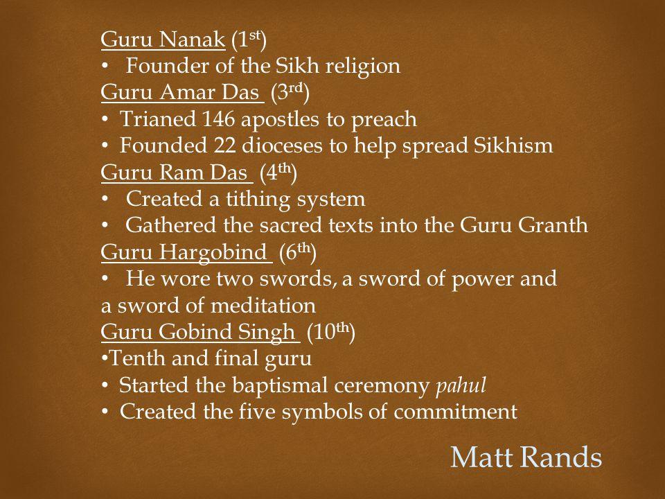Guru Angad Dev (2 nd ) Guru Arjan (5 th ) Guru Har Rai (7 th ) Guru Harkrishan (8 th ) Guru Tegh Bahadur (9 th ) The Other Gurus