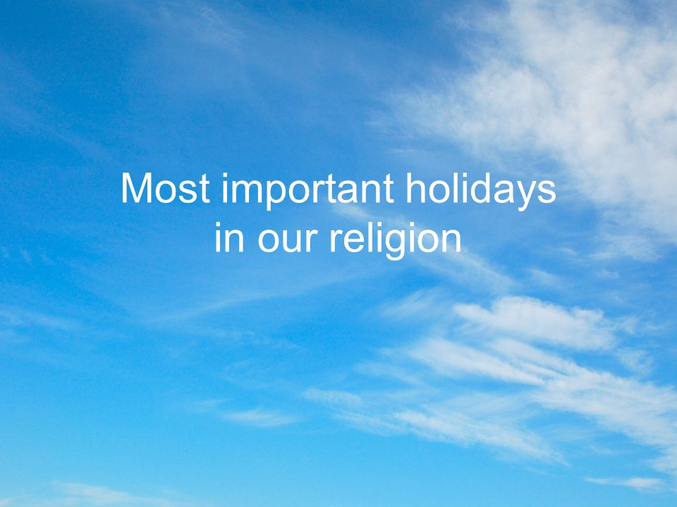 Most important holidays in our religion