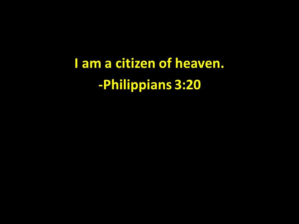 I am a citizen of heaven. -Philippians 3:20