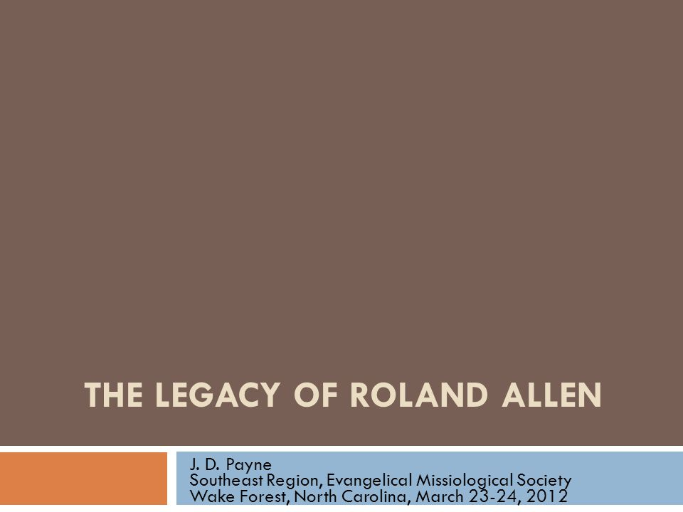 THE LEGACY OF ROLAND ALLEN J. D.