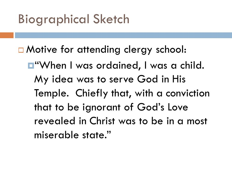 Biographical Sketch  Motive for attending clergy school:  When I was ordained, I was a child.
