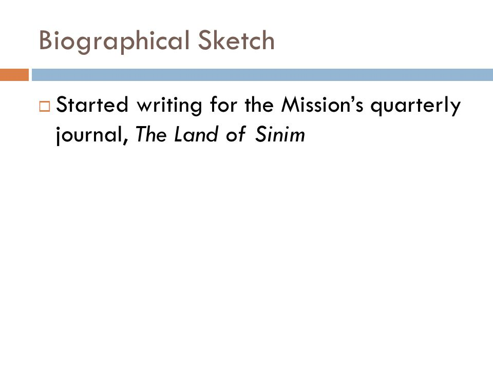 Biographical Sketch  Started writing for the Mission's quarterly journal, The Land of Sinim