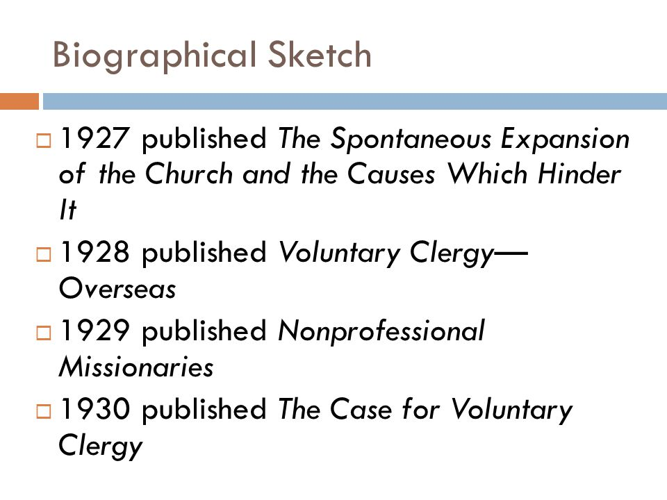 Biographical Sketch  1927 published The Spontaneous Expansion of the Church and the Causes Which Hinder It  1928 published Voluntary Clergy— Overseas  1929 published Nonprofessional Missionaries  1930 published The Case for Voluntary Clergy