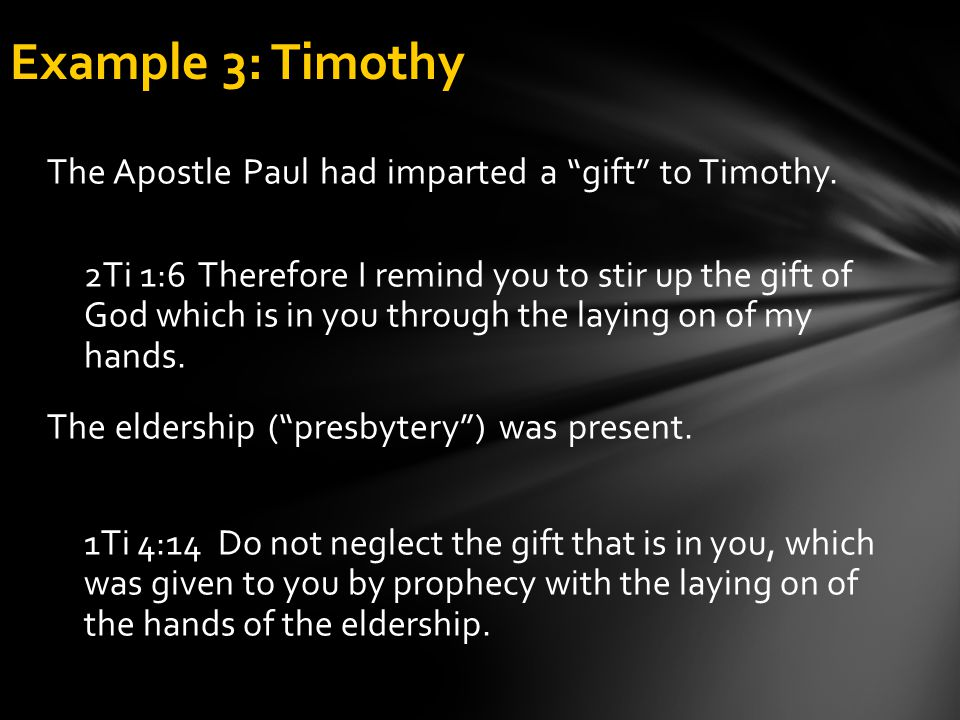 """The Apostle Paul had imparted a """"gift"""" to Timothy. 2Ti 1:6 Therefore I remind you to stir up the gift of God which is in you through the laying on of"""