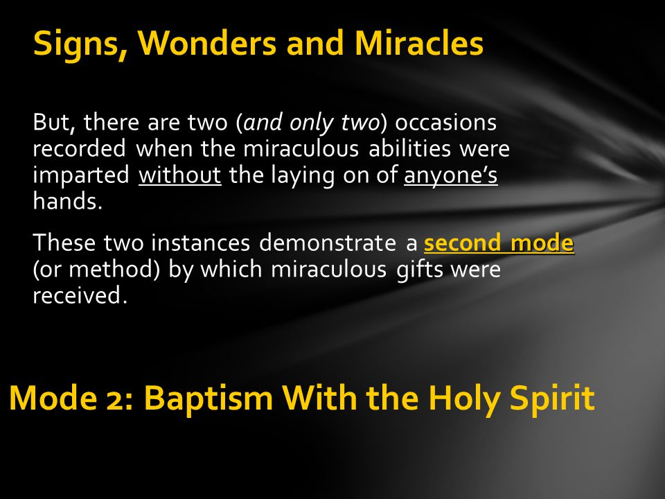 But, there are two (and only two) occasions recorded when the miraculous abilities were imparted without the laying on of anyone's hands. mode These t