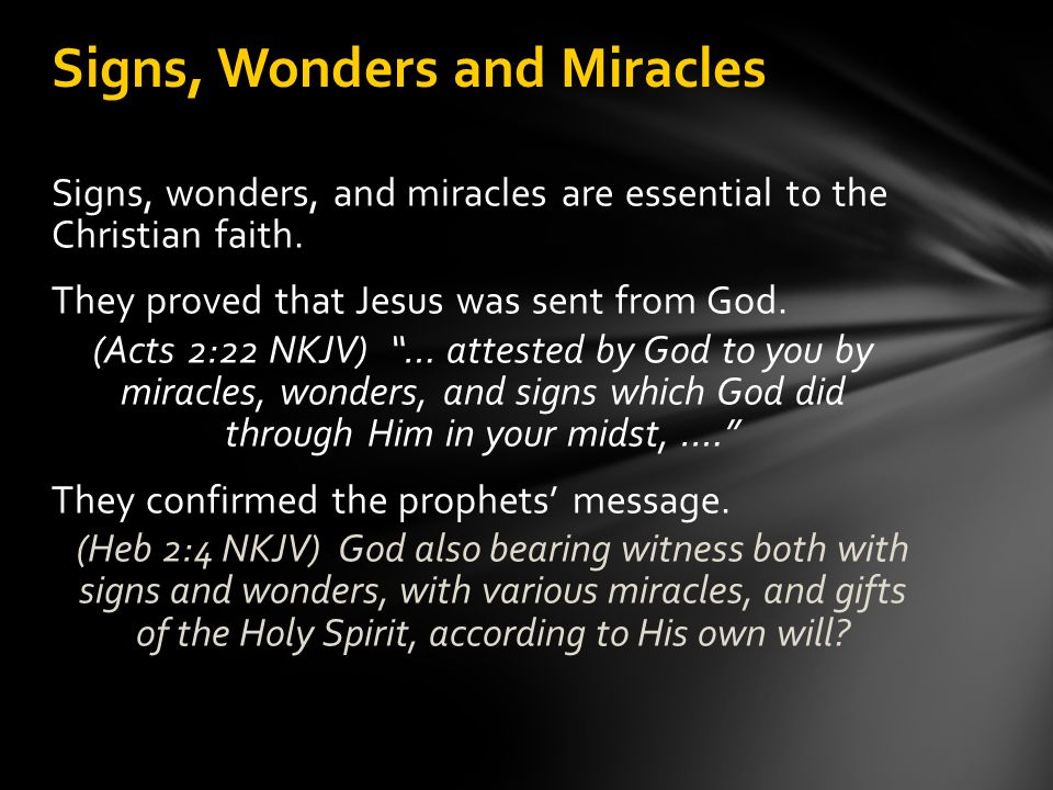 """Signs, wonders, and miracles are essential to the Christian faith. They proved that Jesus was sent from God. (Acts 2:22 NKJV) """"… attested by God to yo"""