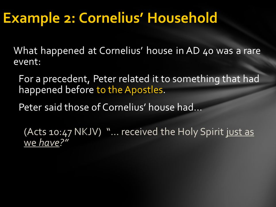 What happened at Cornelius' house in AD 40 was a rare event: For a precedent, Peter related it to something that had happened before to the Apostles.