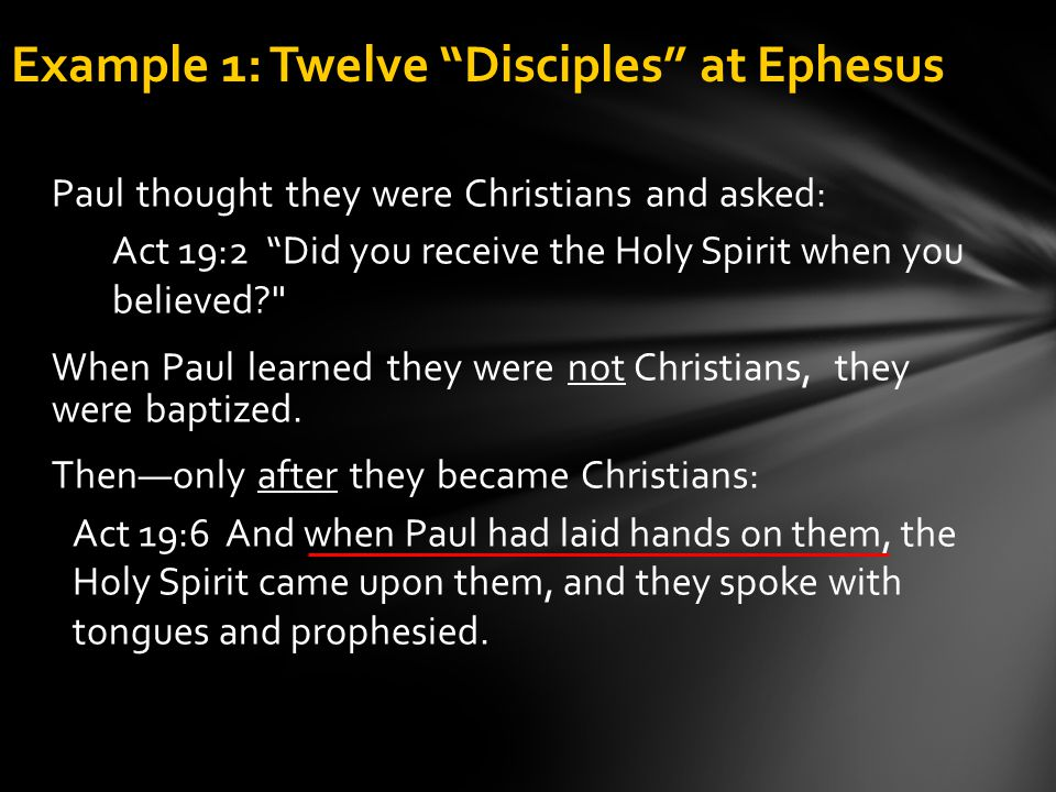 """Paul thought they were Christians and asked: Act 19:2 """"Did you receive the Holy Spirit when you believed?"""
