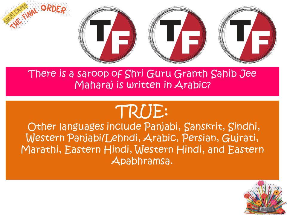 There is a saroop of Shri Guru Granth Sahib Jee Maharaj is written in Arabic? TRUE: Other languages include Panjabi, Sanskrit, Sindhi, Western Panjabi