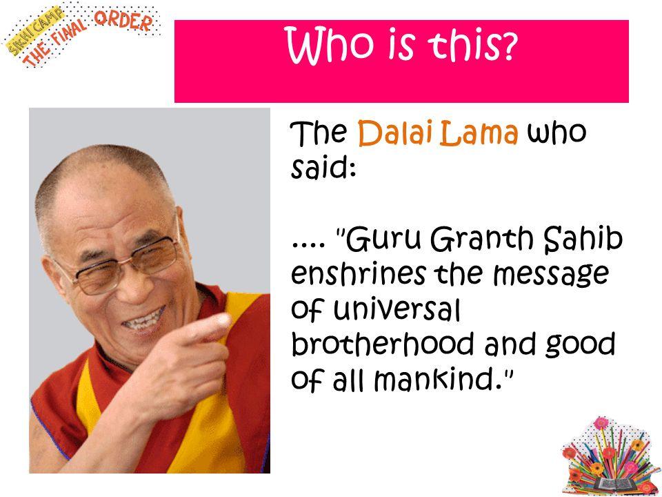 Who is this? The Dalai Lama who said:....