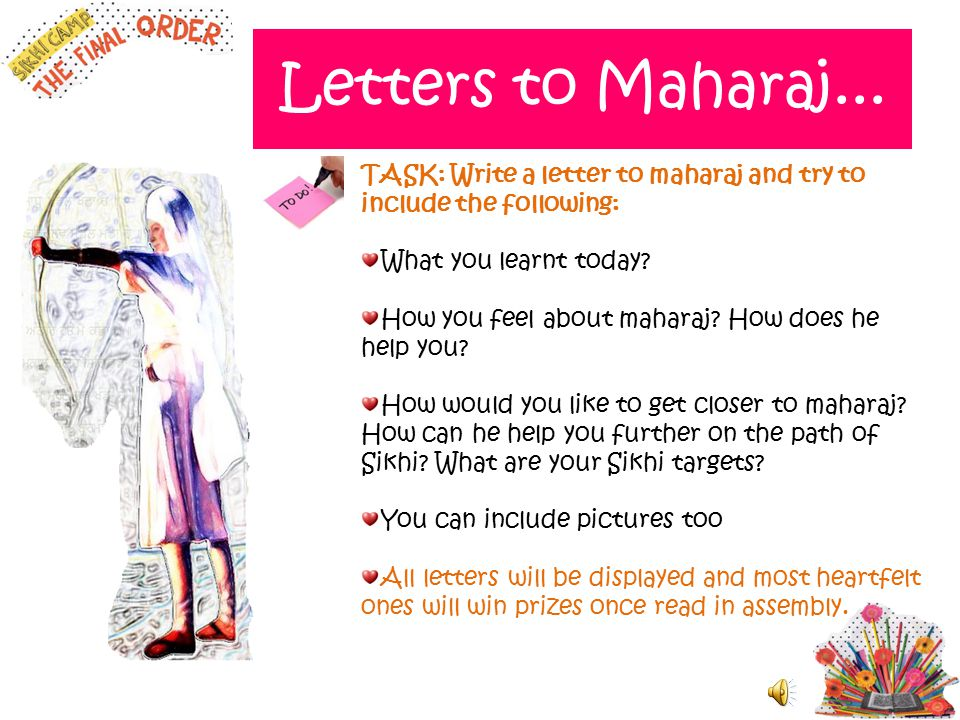 Letters to Maharaj... TASK: Write a letter to maharaj and try to include the following: What you learnt today? How you feel about maharaj? How does he
