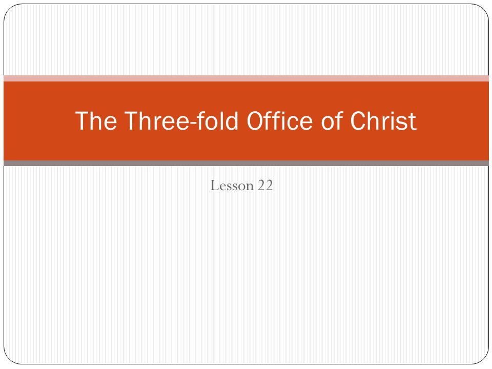 Lesson 22 The Three-fold Office of Christ