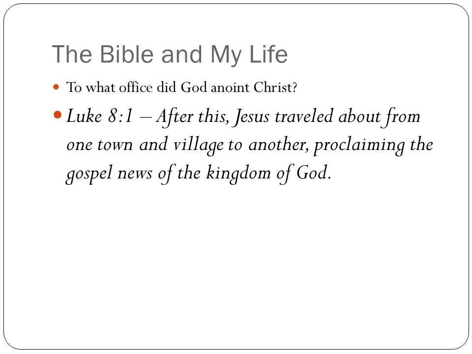 The Bible and My Life To what office did God anoint Christ.
