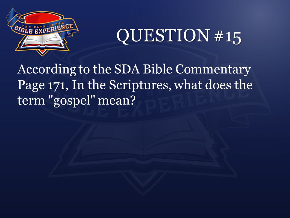 QUESTION #15 According to the SDA Bible Commentary Page 171, In the Scriptures, what does the term