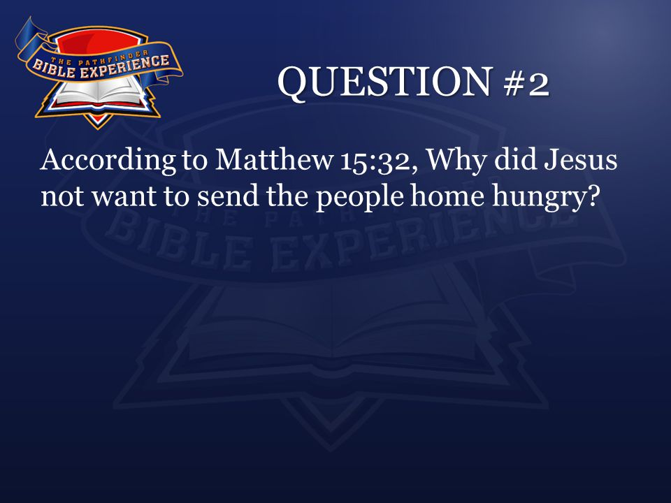 QUESTION #2 Answer: Answer:They might faint on the way