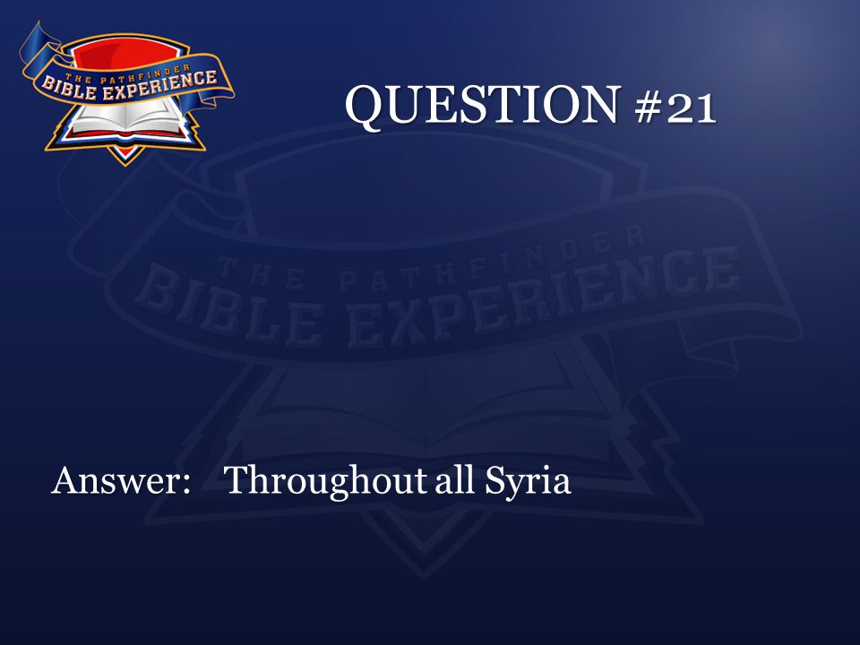 QUESTION #21 Answer: Answer:Throughout all Syria