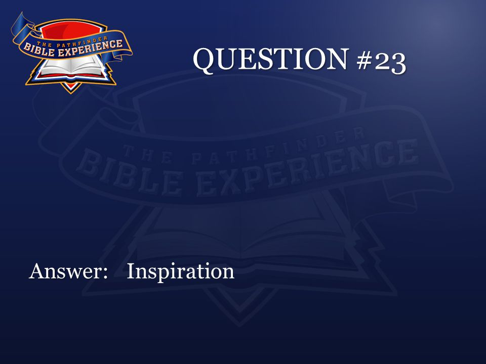 QUESTION #23 Answer: Answer:Inspiration