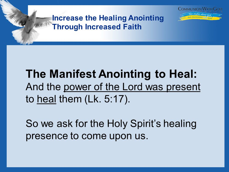 LOGO Increase the Healing Anointing Through Increased Faith The Manifest Anointing to Heal: And the power of the Lord was present to heal them (Lk.