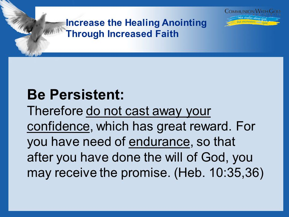 LOGO Increase the Healing Anointing Through Increased Faith Be Persistent: Therefore do not cast away your confidence, which has great reward.