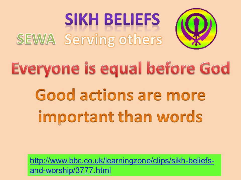 http://www.bbc.co.uk/learningzone/clips/sikh-beliefs- and-worship/3777.html