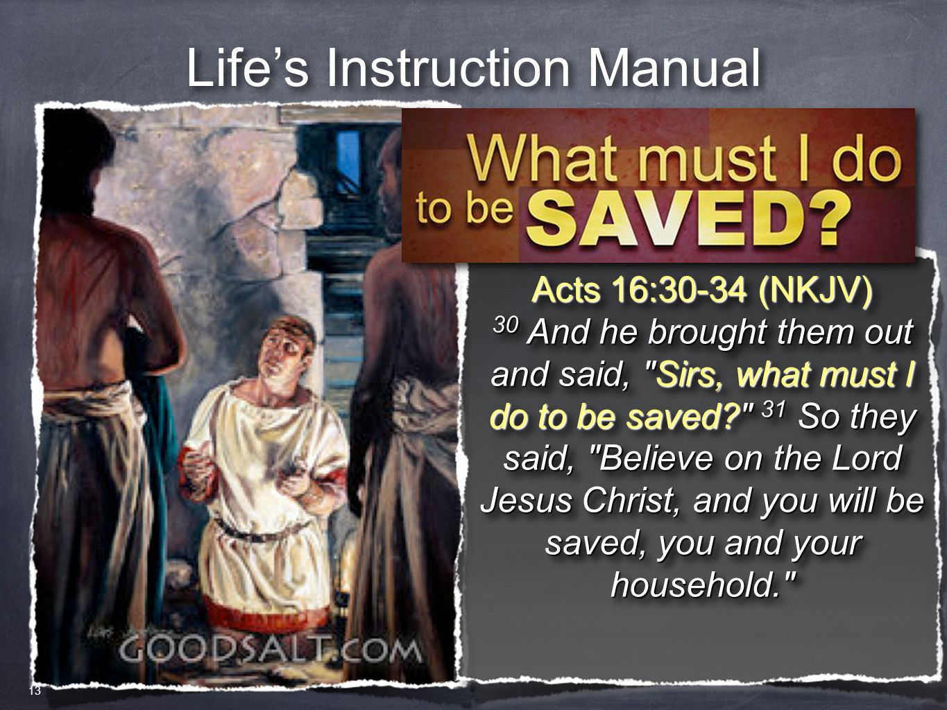 Life's Instruction Manual Acts 16:30-34 (NKJV) 30 And he brought them out and said,
