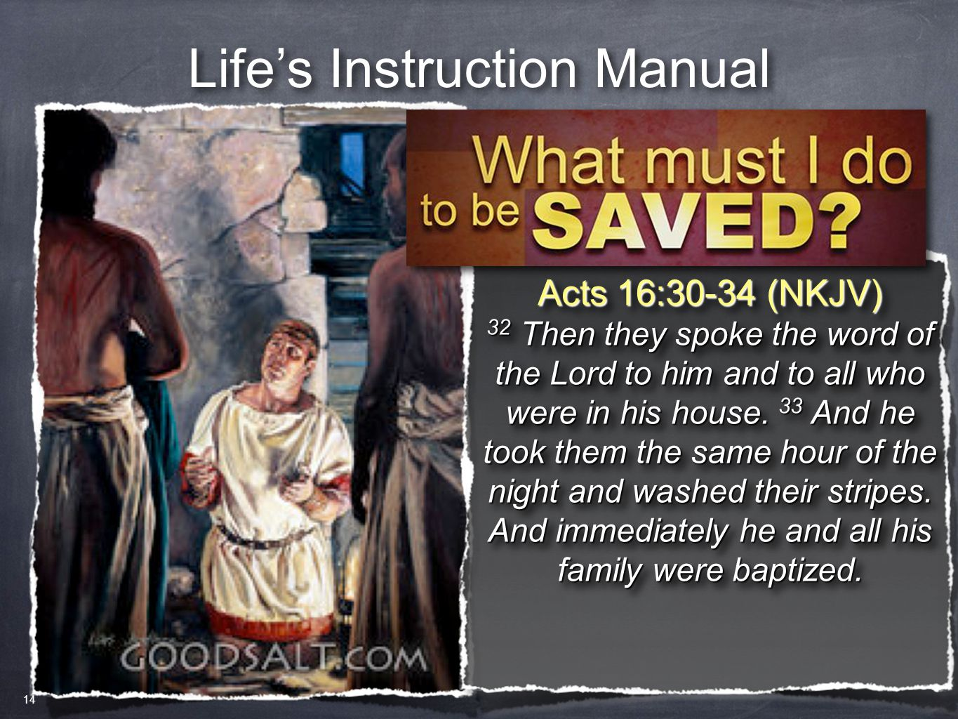 Life's Instruction Manual Acts 16:30-34 (NKJV) 32 Then they spoke the word of the Lord to him and to all who were in his house. 33 And he took them th