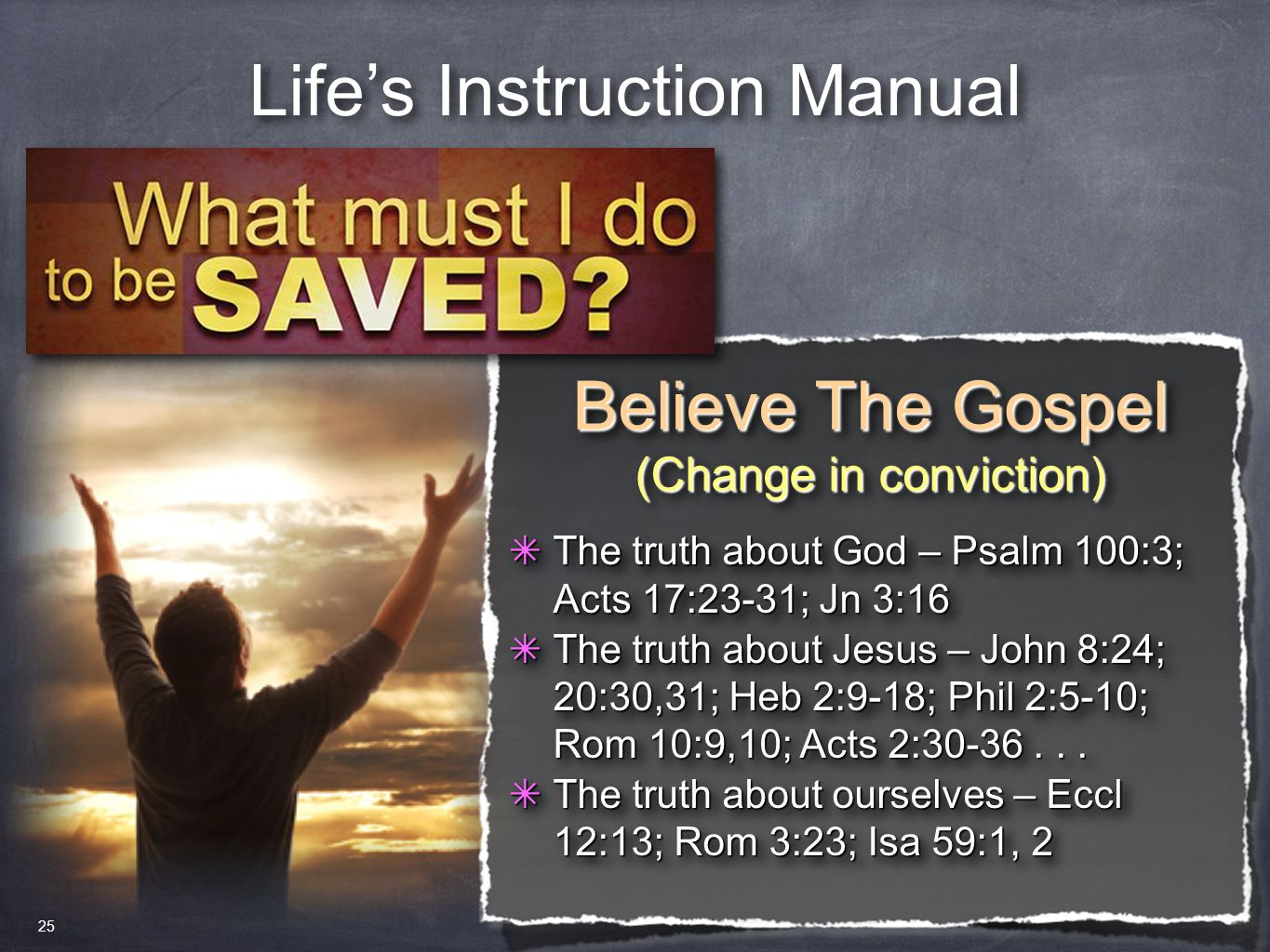 Life's Instruction Manual Believe The Gospel (Change in conviction) Believe The Gospel (Change in conviction) ✴ The truth about God – Psalm 100:3; Act