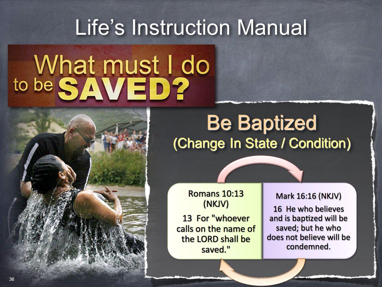 Life's Instruction Manual Be Baptized (Change In State / Condition) Be Baptized (Change In State / Condition) 36