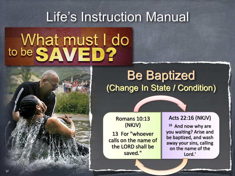 Life's Instruction Manual Be Baptized (Change In State / Condition) Be Baptized (Change In State / Condition) 37