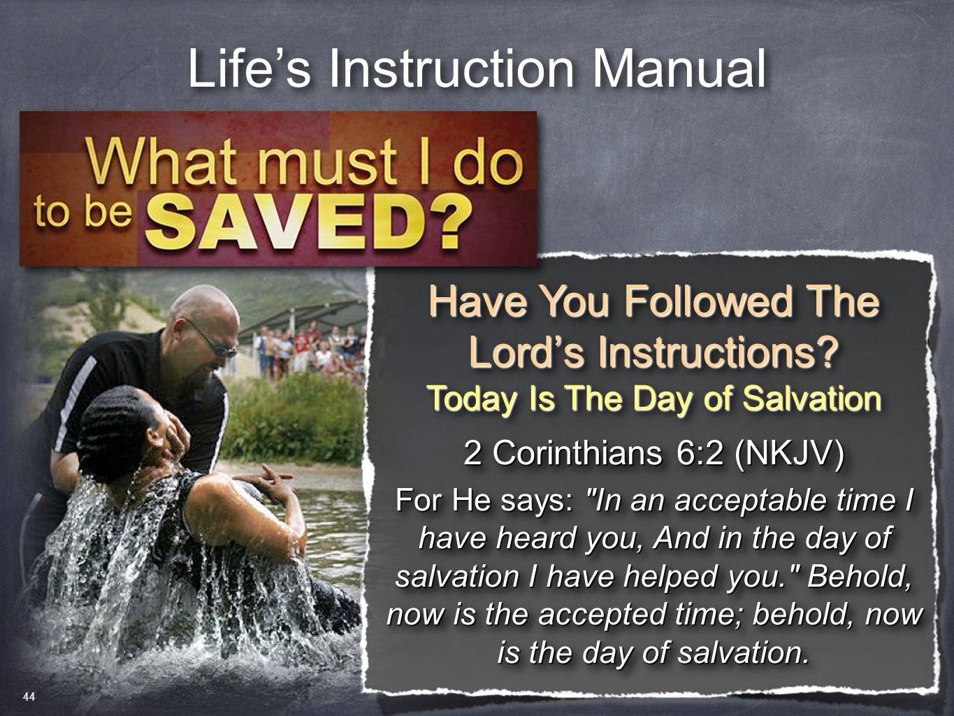 Life's Instruction Manual Have You Followed The Lord's Instructions? Today Is The Day of Salvation Have You Followed The Lord's Instructions? Today Is