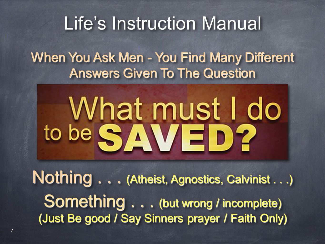 Life's Instruction Manual When You Ask Men - You Find Many Different Answers Given To The Question Nothing... (Atheist, Agnostics, Calvinist...) Somet
