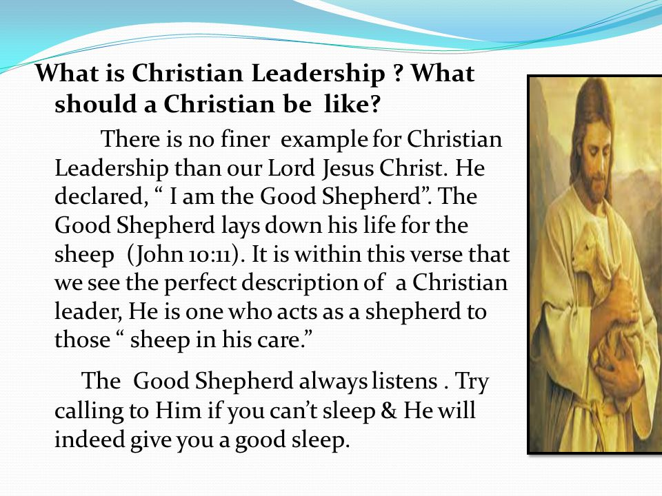 What is Christian Leadership .What should a Christian be like.