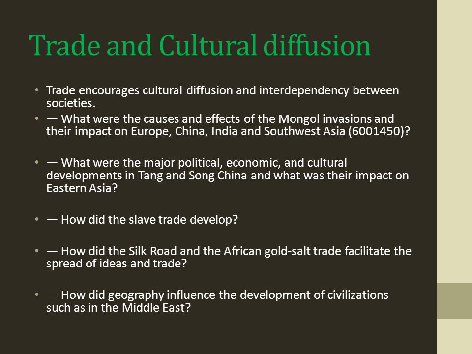 Trade and Cultural diffusion Trade encourages cultural diffusion and interdependency between societies. — What were the causes and effects of the Mong