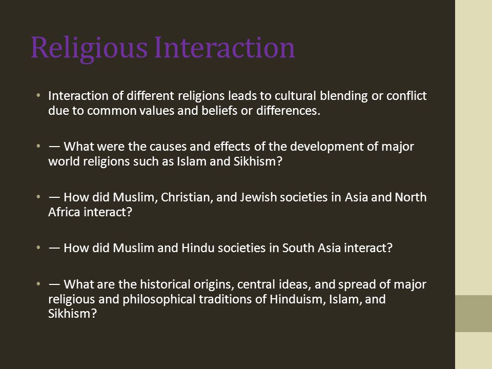 Religious Interaction Interaction of different religions leads to cultural blending or conflict due to common values and beliefs or differences. — Wha