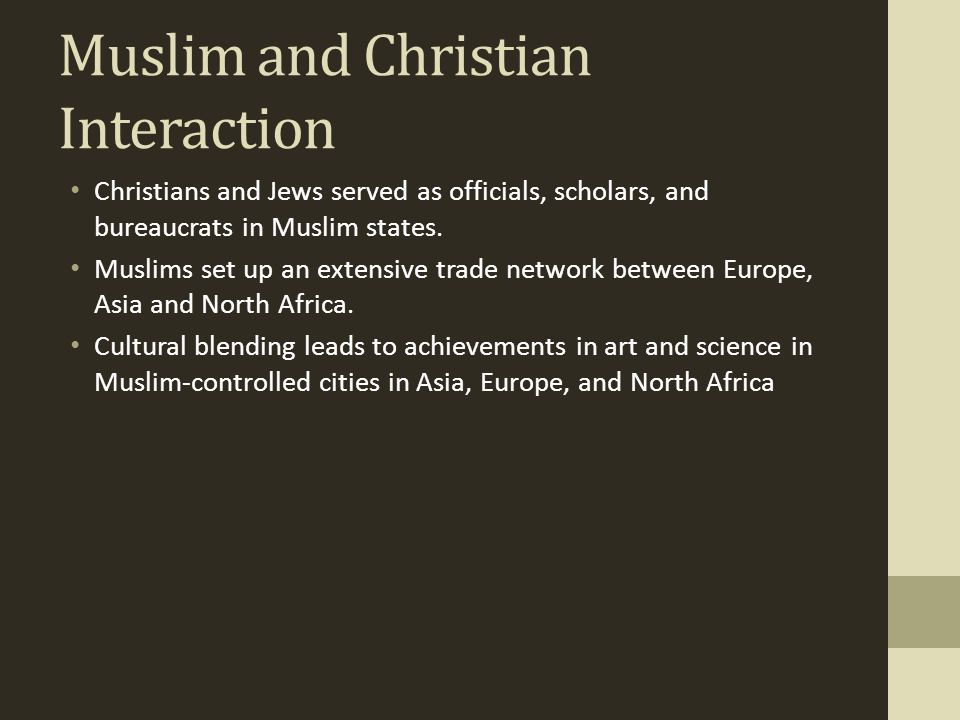 Muslim and Christian Interaction Asia Crusades lead to conflicts between Christians and Muslims Muslims conquer Constantinople in 1453 and establish the Ottoman Empire