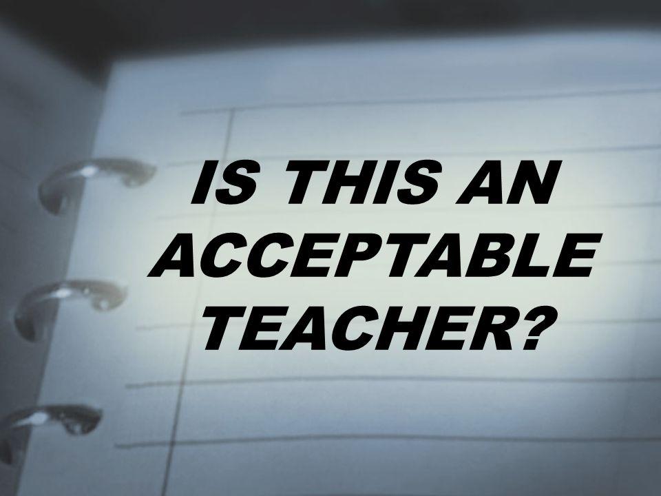 IS THIS AN ACCEPTABLE TEACHER?