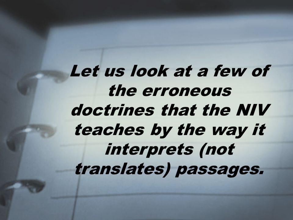 Let us look at a few of the erroneous doctrines that the NIV teaches by the way it interprets (not translates) passages.