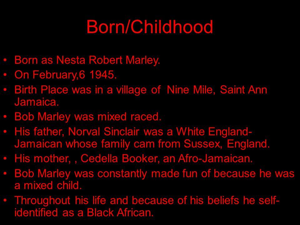 Born/Childhood Born as Nesta Robert Marley. On February,6 1945.