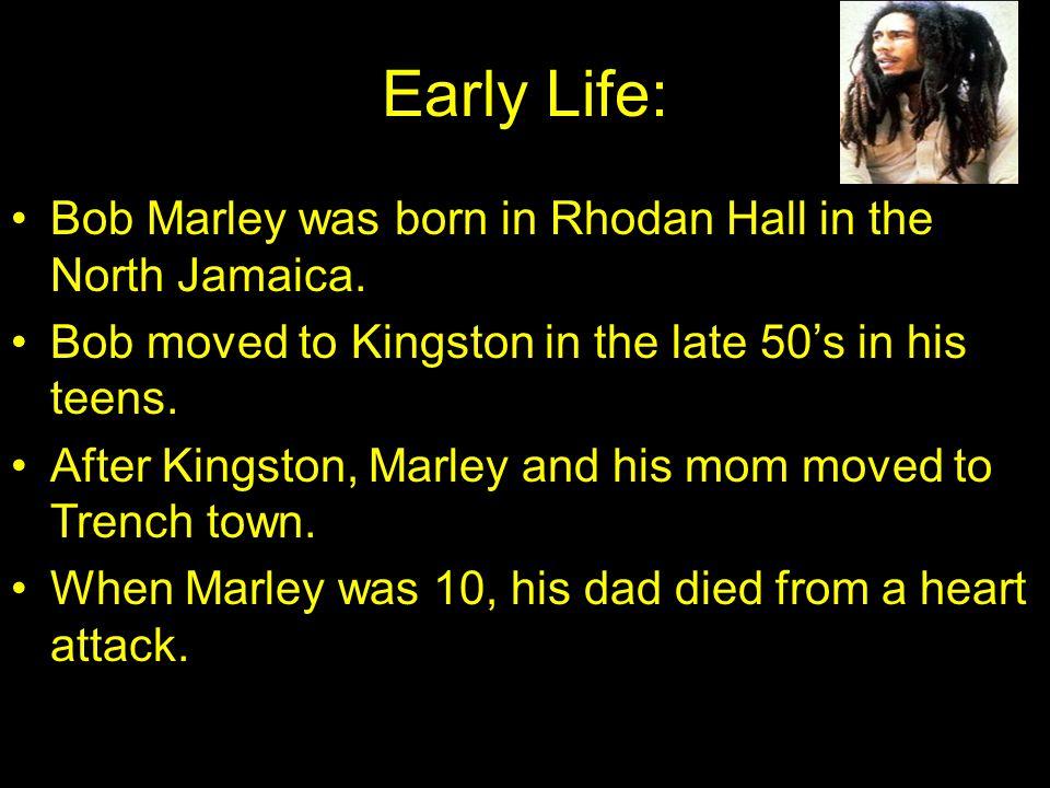Early Life: Bob Marley was born in Rhodan Hall in the North Jamaica.
