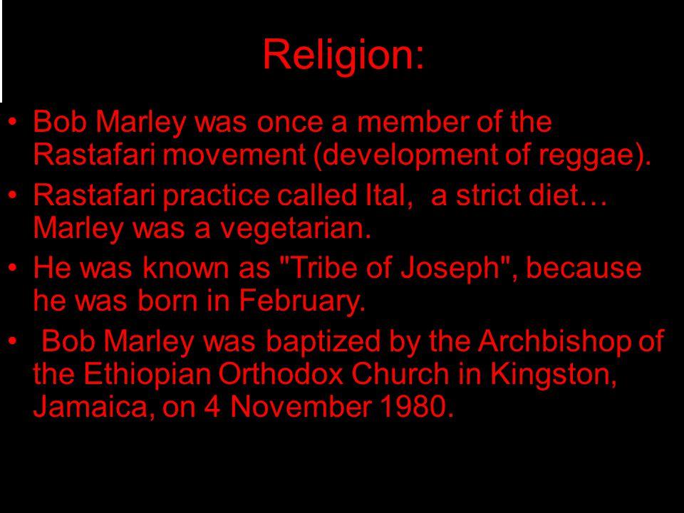 Religion: Bob Marley was once a member of the Rastafari movement (development of reggae).