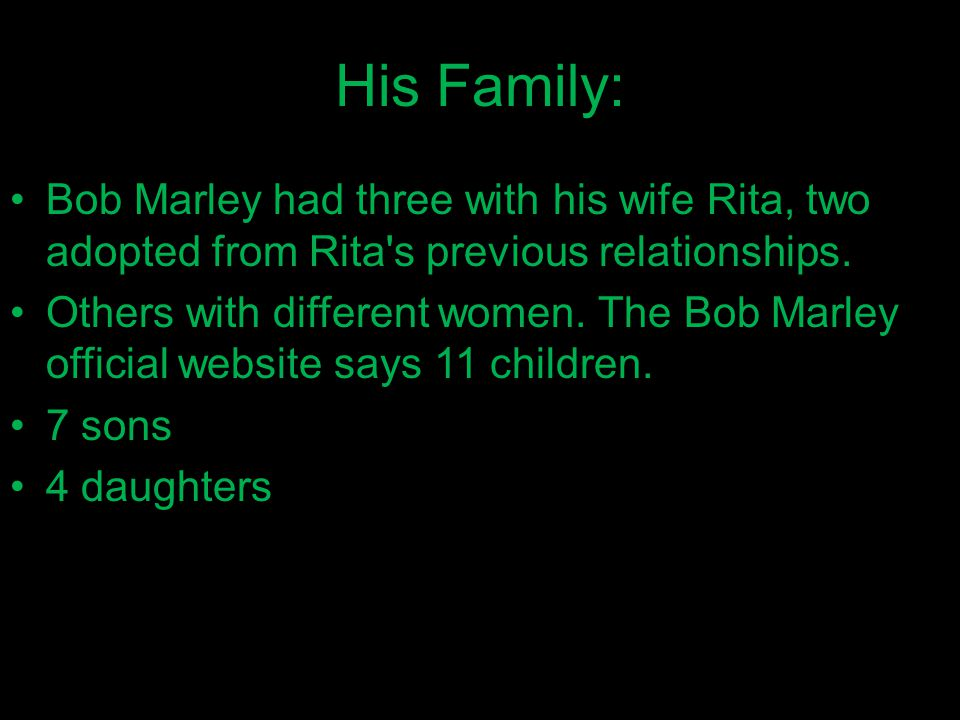 His Family: Bob Marley had three with his wife Rita, two adopted from Rita s previous relationships.