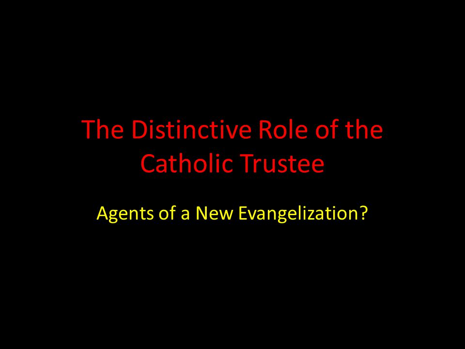 The Distinctive Role of the Catholic Trustee Agents of a New Evangelization