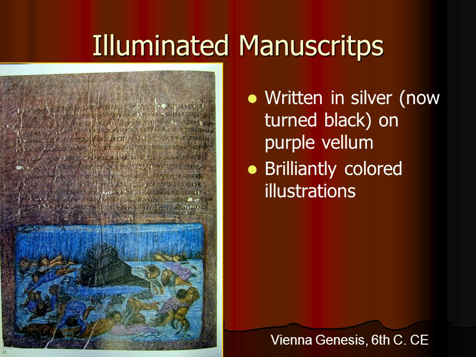 Vienna Genesis, 6th C. CE Illuminated Manuscritps Written in silver (now turned black) on purple vellum Brilliantly colored illustrations