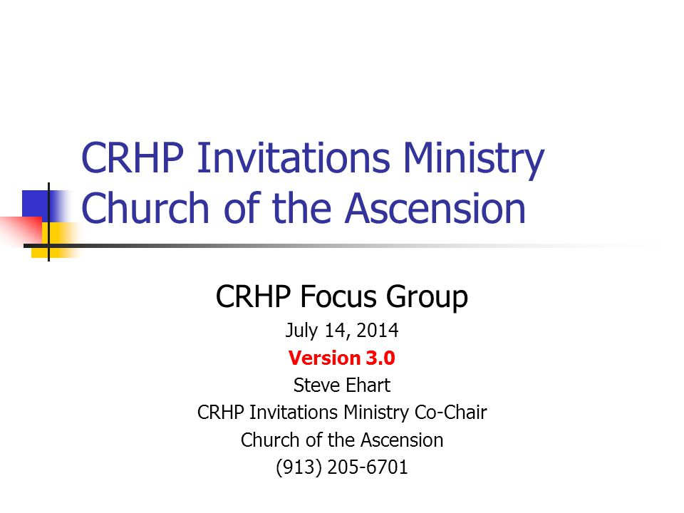 CRHP Invitations Ministry Church of the Ascension CRHP Focus Group July 14, 2014 Version 3.0 Steve Ehart CRHP Invitations Ministry Co-Chair Church of the Ascension (913) 205-6701