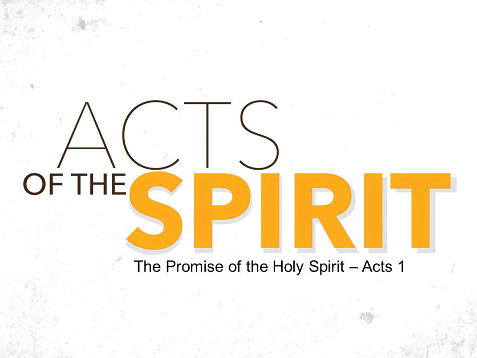 The Promise of the Holy Spirit – Acts 1