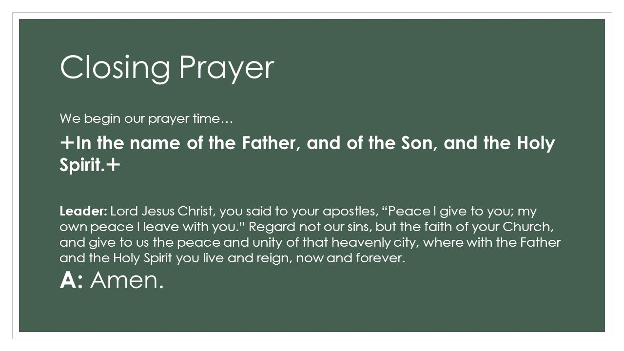 Closing Prayer We begin our prayer time…  In the name of the Father, and of the Son, and the Holy Spirit.